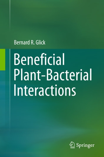 Beneficial Plant-Bacterial Interactions ebook by Bernard R. Glick