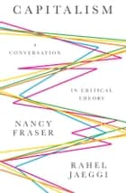 Capitalism - A Conversation in Critical Theory ebook by Nancy Fraser, Rahel Jaeggi