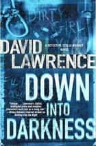 Down into Darkness - A Detective Stella Mooney Novel ebook by David Lawrence