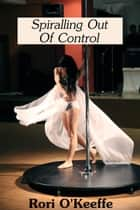 Spiralling Out Of Control ebook by Rori O'Keeffe