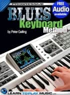 Blues Keyboard Lessons for Beginners - Teach Yourself How to Play Keyboard (Free Audio Available) ebook by LearnToPlayMusic.com, Peter Gelling