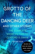 Grotto of the Dancing Deer - And Other Stories ebook by Clifford D. Simak, David W. Wixon