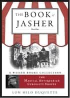 The Book of Jasher: Part One - The Magical Antiquarian Curiosity Shoppe, A Weiser Books Collection ebook by DuQuette, Lon Milo