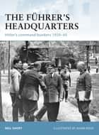 The Führer's Headquarters - Hitler's command bunkers 1939–45 ebook by Neil Short, Mr Adam Hook