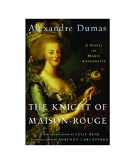The Knight of Maison-Rouge - A Novel of Marie Antoinette ebook by Alexandre Dumas,Julie Rose,Lorenzo Carcaterra