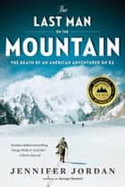The Last Man on the Mountain: The Death of an American Adventurer on K2 ebook by Jennifer Jordan