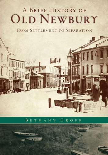 A brief history of old newbury ebook by bethany groff a brief history of old newbury from settlement to separation ebook by bethany groff fandeluxe Images