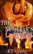 The New Year's Fantasy ebook by KT Grant
