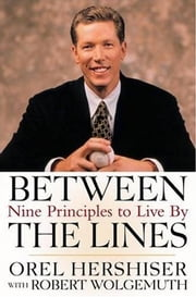 Between the Lines - Nine Principles to Live By ebook by Orel Hershiser,Robert Wolgemuth