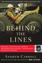 Behind the Lines - Powerful and Revealing American and Foreign War Letters---and One Man's Search to Find Them ebooks by Andrew Carroll