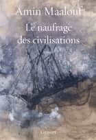 Le naufrage des civilisations - essai ebook by Amin Maalouf