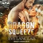 Dragon Squeeze livre audio by Eve Langlais