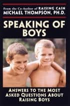 Speaking of Boys ebook by Michael Thompson, Ph.D.,Teresa Barker