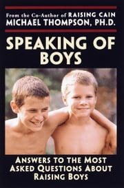 Speaking of Boys - Answers to the Most-Asked Questions About Raising Sons ebook by Michael Thompson, Ph.D.,Teresa Barker