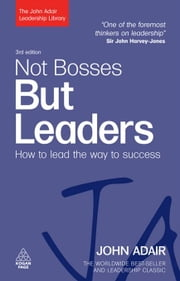 Not Bosses But Leaders: How To Lead The Way To Success ebook by John Adair