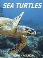 Sea Turtles - Facts about Animals in the Sea, #6 ebook by Terry Mason