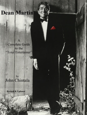 "Dean Martin - A Complete Guide to the ""Total Entertainer"" ebook by John Chintala"