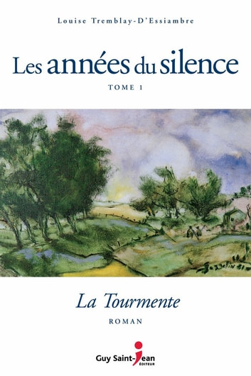 Les années du silence, tome 1: La tourmente ebook by Louise Tremblay d'Essiambre
