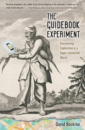 The Guidebook Experiment - Discovering Exploration in a Hyper-Connected World ebook by David Bockino