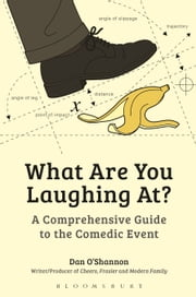 What Are You Laughing At? - A Comprehensive Guide to the Comedic Event eBook by Dan O'Shannon