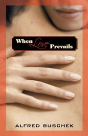 When Love Prevails ebook by Alfred Buschek