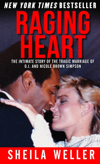 Raging Heart: The Intimate Story of the Tragic Marriage of O.J. and Nicole Brown Simpson ebook by Sheila Weller