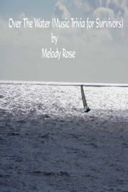 Over The Water (Music Trivia for Survivors) ebook by Melody Rose