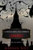 La Messagère des Ombres: Londres (La Messagère des Ombres – Tome Un) eBook by Morgan Rice