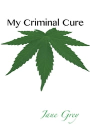 My Criminal Cure - a biography ebook by Jane Grey
