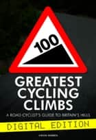 100 Greatest Cycling Climbs - A Road Cyclist's Guide to Britain's Hills ebook by Simon Warren