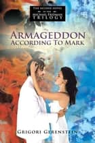 Armageddon According to Mark - The Second Novel in the Michael Fridman Trilogy ebook by Grigori Gerenstein