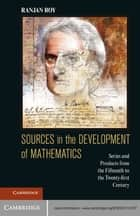 Sources in the Development of Mathematics ebook by Ranjan Roy