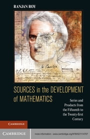 Sources in the Development of Mathematics - Series and Products from the Fifteenth to the Twenty-first Century ebook by Ranjan Roy