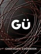 Gü Chocolate Cookbook ebook by Gü