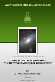 "Summary of Steven Weinberg's ""The First Three Minutes of the Universe"" ebook by Ultano Kindelan Everett"
