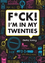 F*ck! I'm in My Twenties ebook by Emma Koenig