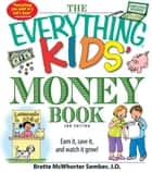 The Everything Kids' Money Book: Earn it, save it, and watch it grow! ebook by Brette McWhorter Sember