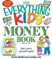 The Everything Kids' Money Book: Earn it, save it, and watch it grow! - Earn it, save it, and watch it grow! ebook by Brette McWhorter Sember