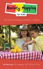 Anxiety Mapping for Kids ebook by Kim Keenan, MS, MSW, LCSW,Denise Urycki, R.Ph.