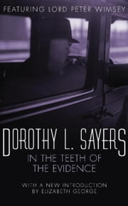 In the Teeth of the Evidence - Lord Peter Wimsey Book 14 ebook by Dorothy L Sayers