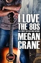 I Love the 80s ebook by Megan Crane