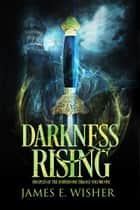 Darkness Rising - Disciple of the Horned One Trilogy Book 1 電子書 by James E. Wisher