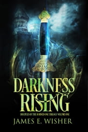 Darkness Rising - Disciple of the Horned One Trilogy Book 1 ebook by James E. Wisher
