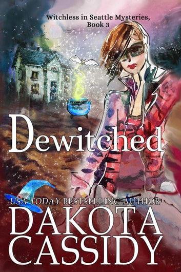 Dewitched - Witchless in Seattle Mysteries, #3 ebook by Dakota Cassidy