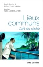 Lieux communs. L'art du cliché ebook by Ithzak Goldberg, Marie-laure Delaporte, Pascal Ory