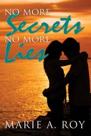 No More Secrets, No More Lies ebook by Marie A. Roy