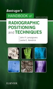 Bontrager's Handbook of Radiographic Positioning and Techniques ebook by Kenneth L. Bontrager, John Lampignano
