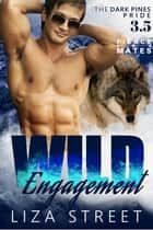 Wild Engagement - A Dark Pines Pride Bonus Story ebook by Liza Street