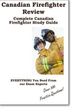 Canadian Firefighter Review! Complete Canadian Firefighter Study Guide and Practice Test Questions ebook by Complete Test Preparation Inc.