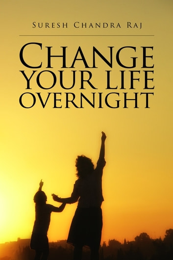 Change Your Life Overnight ebook by Suresh Chandra Raj